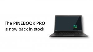 The PinebookPro is now back in stock